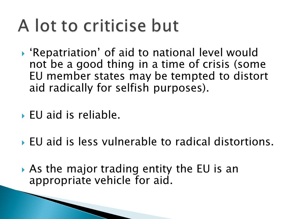  'Repatriation' of aid to national level would not be a good thing in a time of crisis (some EU member states may be tempted to distort aid radically for selfish purposes).