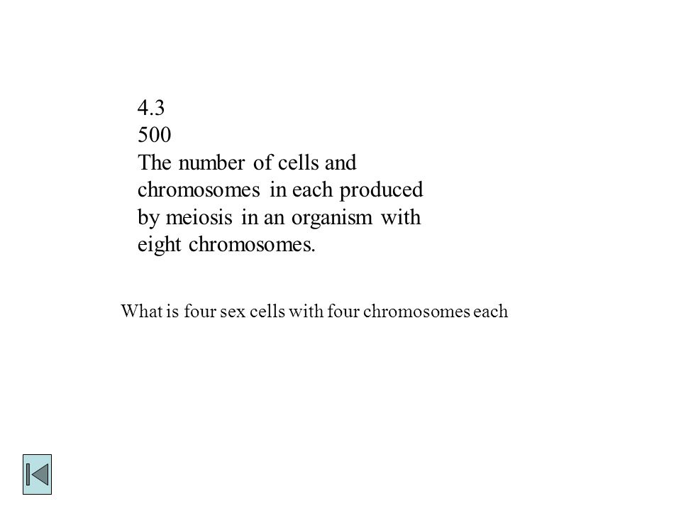 The number of cells and chromosomes in each produced by meiosis in an organism with eight chromosomes.