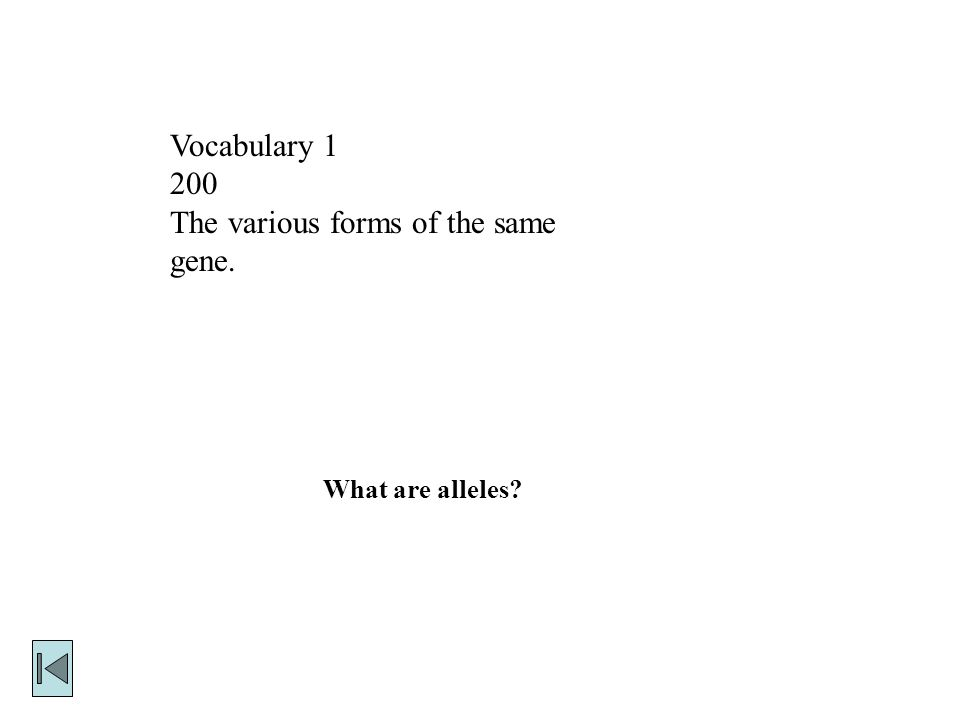 Vocabulary The various forms of the same gene. What are alleles