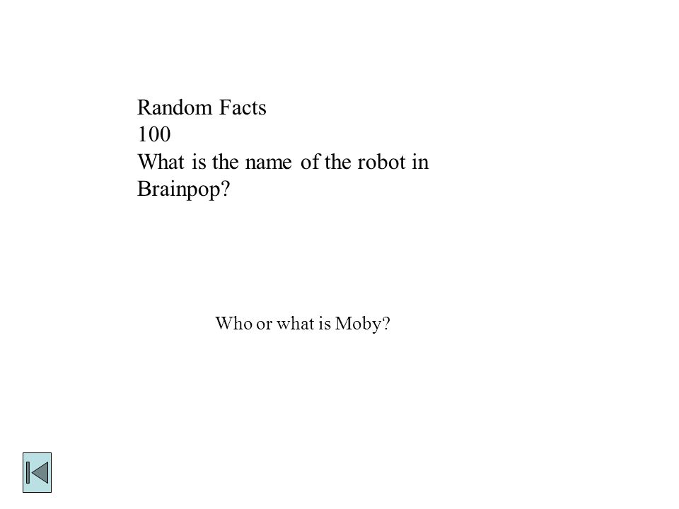Random Facts 100 What is the name of the robot in Brainpop Who or what is Moby