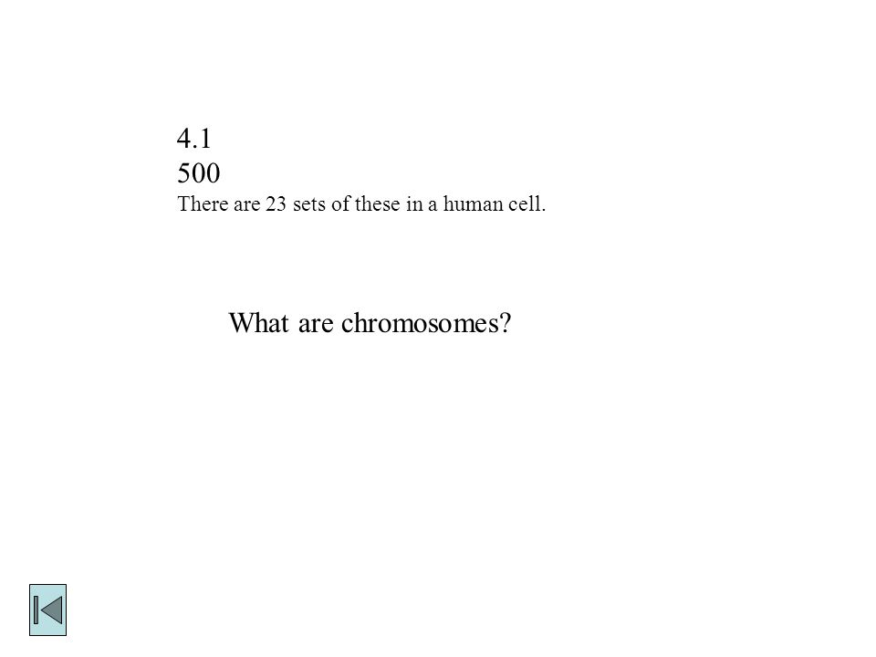 There are 23 sets of these in a human cell. What are chromosomes