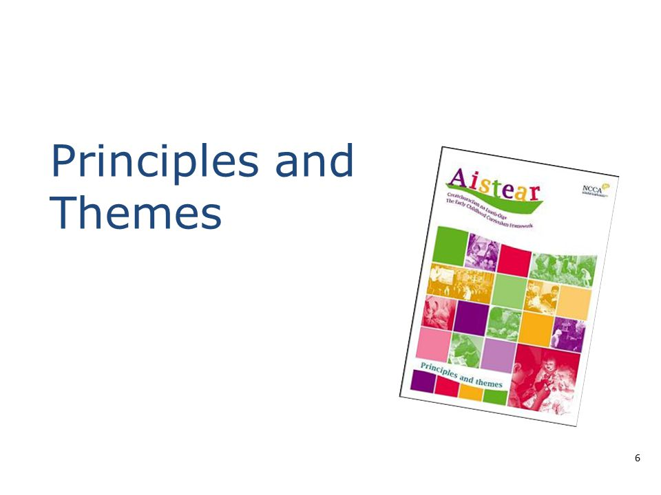 Aistear's 12 principlesprinciples Early childhoodConnections with others Learning and developing  Uniqueness  Equality and diversity  Citizenship  Relationships  The role of the adult  Parents and families  Holistic  Active  Play; hands-on experiences  Relevant and meaningful  Communication and language  Learning environment 7