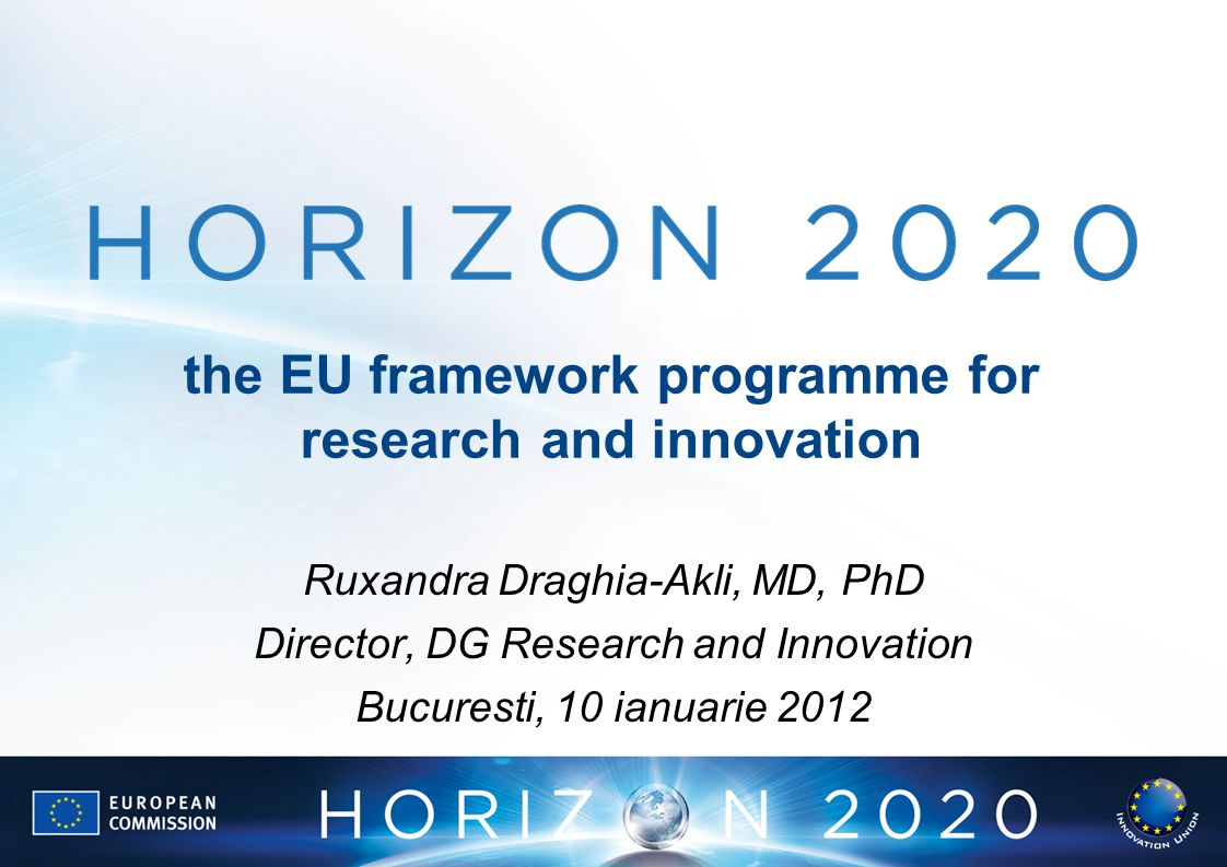 the EU framework programme for research and innovation Ruxandra Draghia-Akli, MD, PhD Director, DG Research and Innovation Bucuresti, 10 ianuarie 2012