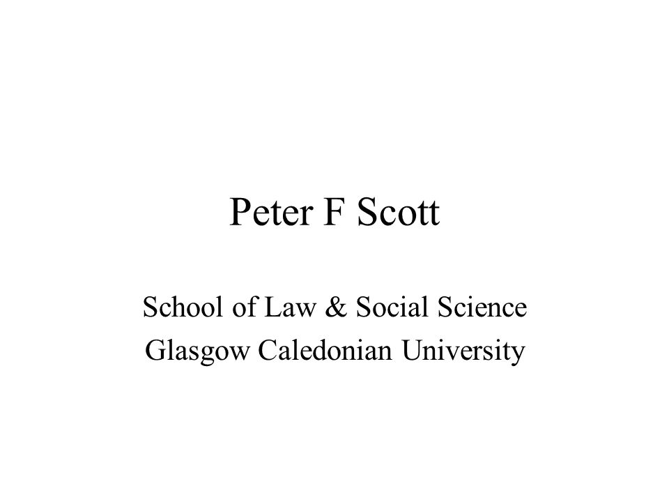 Peter F Scott School of Law & Social Science Glasgow Caledonian University