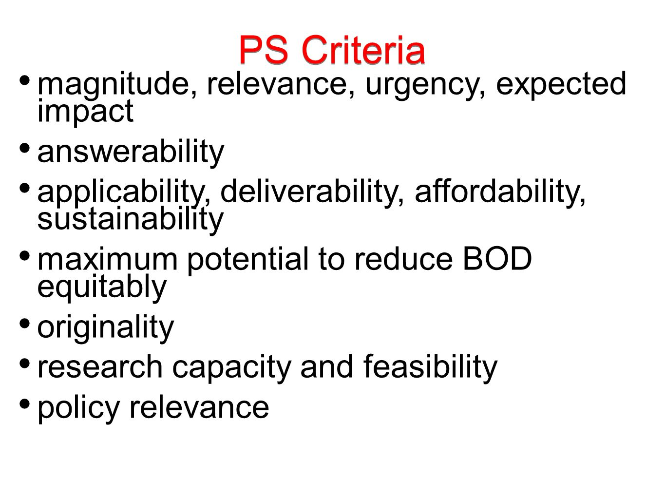 PS Criteria magnitude, relevance, urgency, expected impact answerability applicability, deliverability, affordability, sustainability maximum potential to reduce BOD equitably originality research capacity and feasibility policy relevance