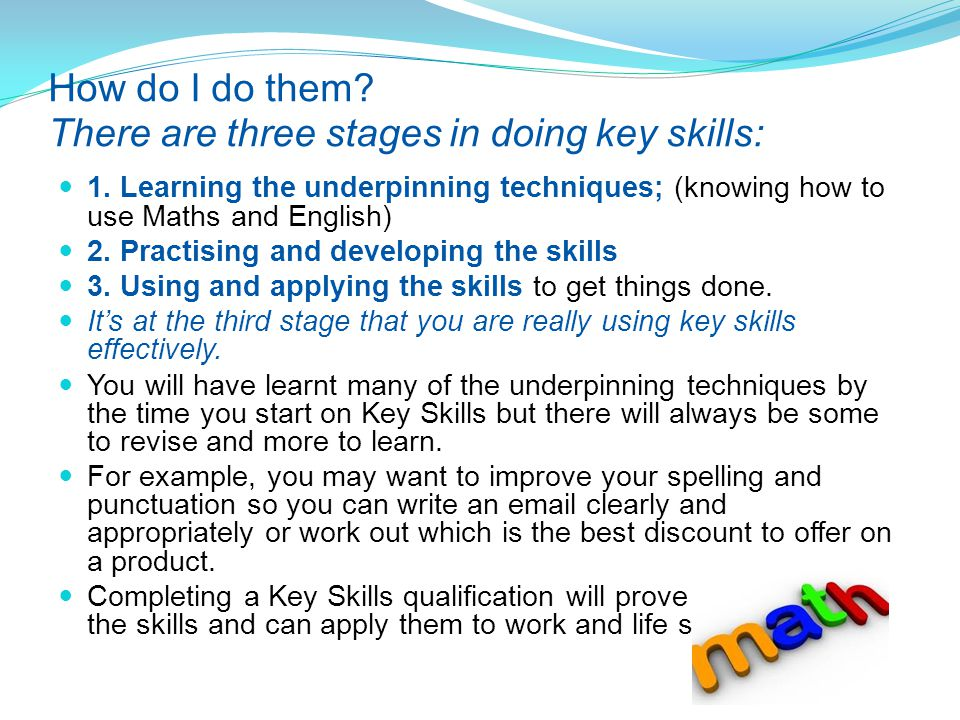 How do I do them. There are three stages in doing key skills: 1.