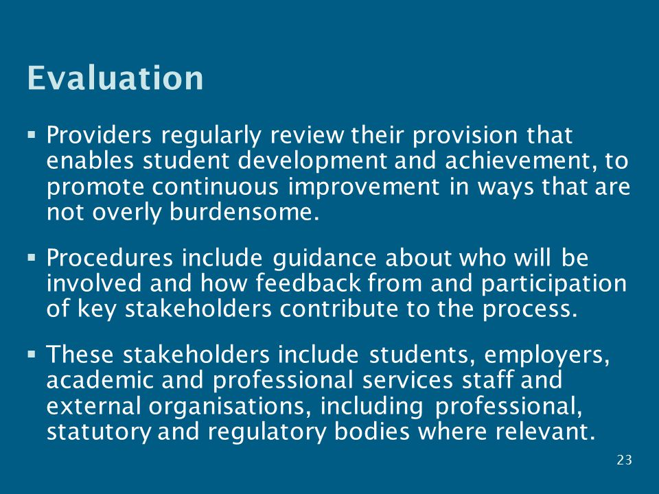 Evaluation  Providers regularly review their provision that enables student development and achievement, to promote continuous improvement in ways that are not overly burdensome.