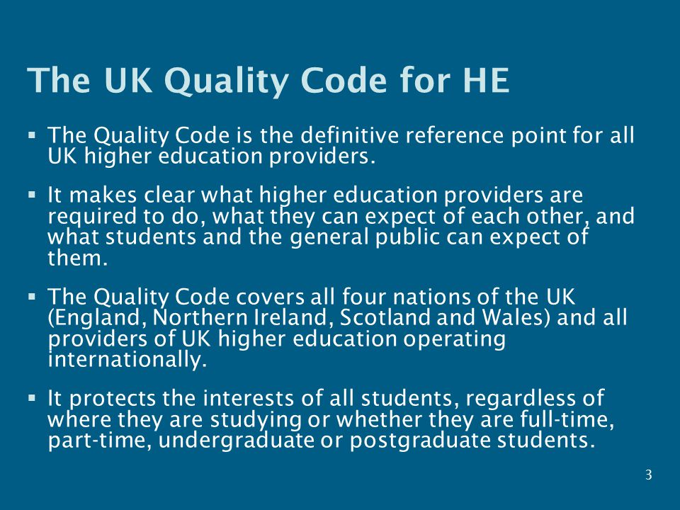 The UK Quality Code for HE  The Quality Code is the definitive reference point for all UK higher education providers.