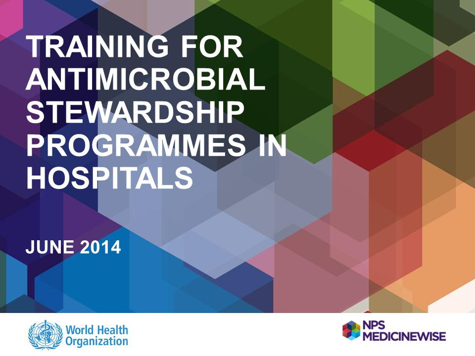 TRAINING FOR ANTIMICROBIAL STEWARDSHIP PROGRAMMES IN HOSPITALS JUNE 2014