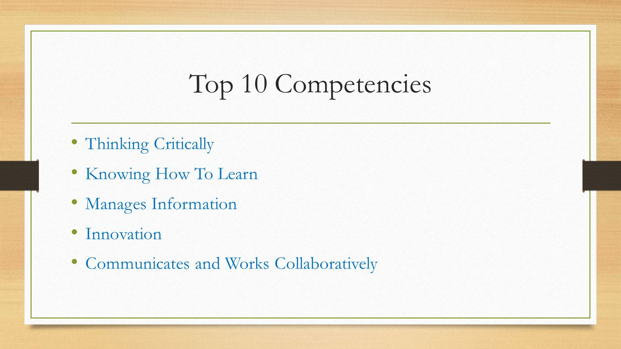 Top 10 Competencies Thinking Critically Knowing How To Learn Manages Information Innovation Communicates and Works Collaboratively