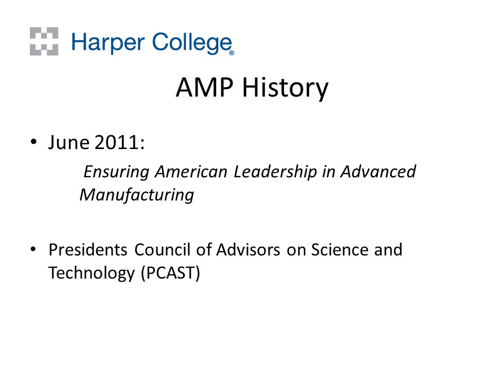 AMP History June 2011: Ensuring American Leadership in Advanced Manufacturing Presidents Council of Advisors on Science and Technology (PCAST)