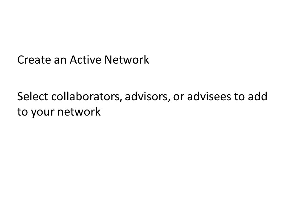 Create an Active Network Select collaborators, advisors, or advisees to add to your network
