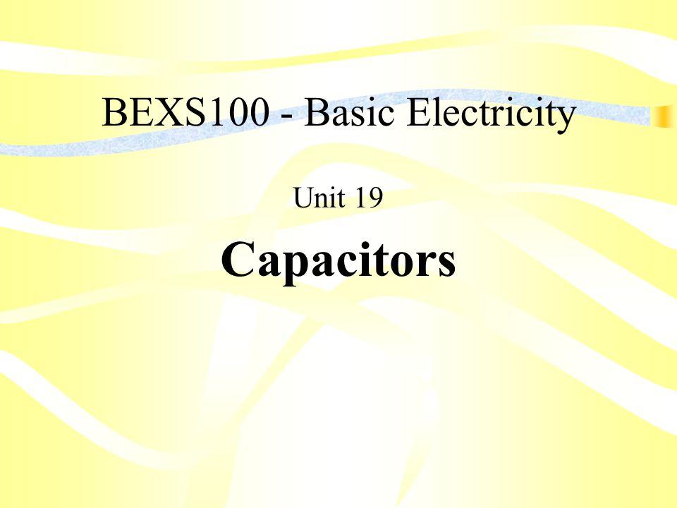 BEXS100 - Basic Electricity Unit 19 Capacitors