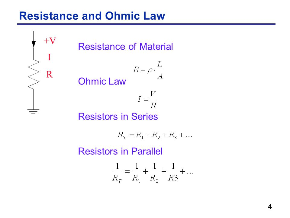 4 Resistance of Material Ohmic Law Resistors in Series Resistors in Parallel Resistance and Ohmic Law +V I R