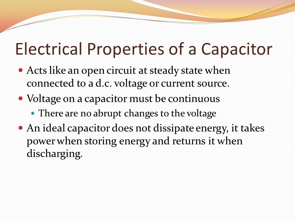 Electrical Properties of a Capacitor Acts like an open circuit at steady state when connected to a d.c.