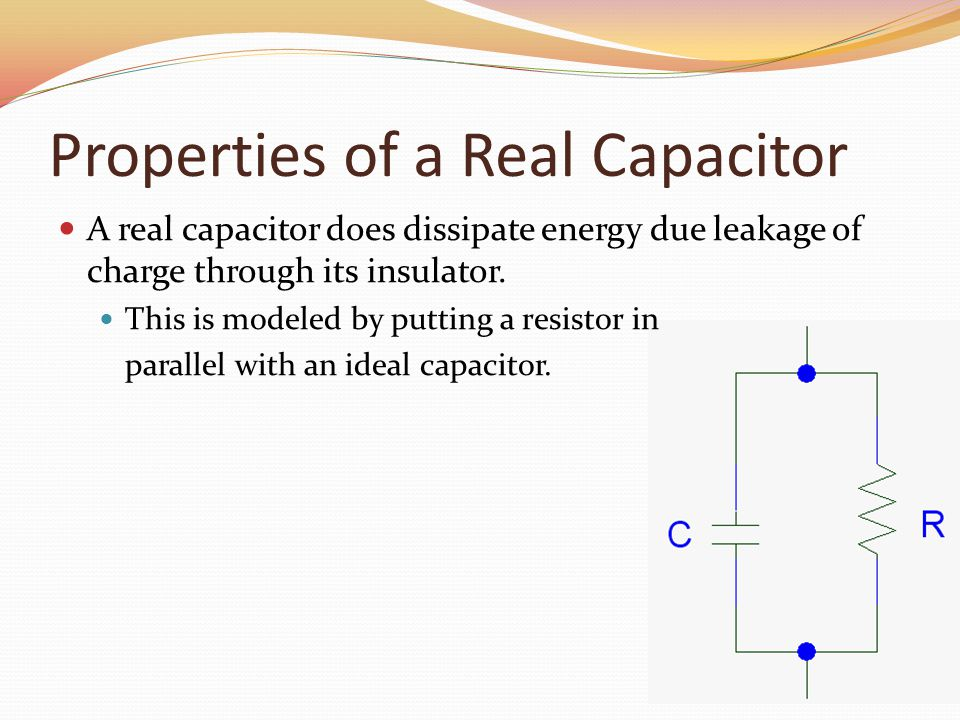 Properties of a Real Capacitor A real capacitor does dissipate energy due leakage of charge through its insulator.