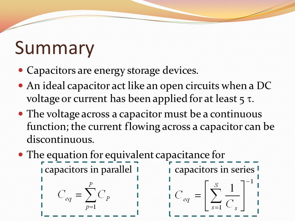 Summary Capacitors are energy storage devices.