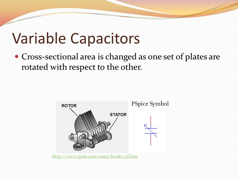 Variable Capacitors Cross-sectional area is changed as one set of plates are rotated with respect to the other.