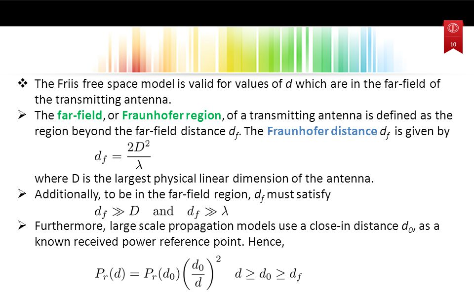  The Friis free space model is valid for values of d which are in the far-field of the transmitting antenna.