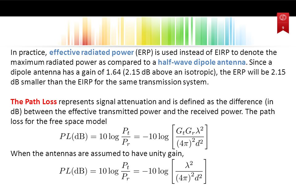 In practice, effective radiated power (ERP) is used instead of EIRP to denote the maximum radiated power as compared to a half-wave dipole antenna.