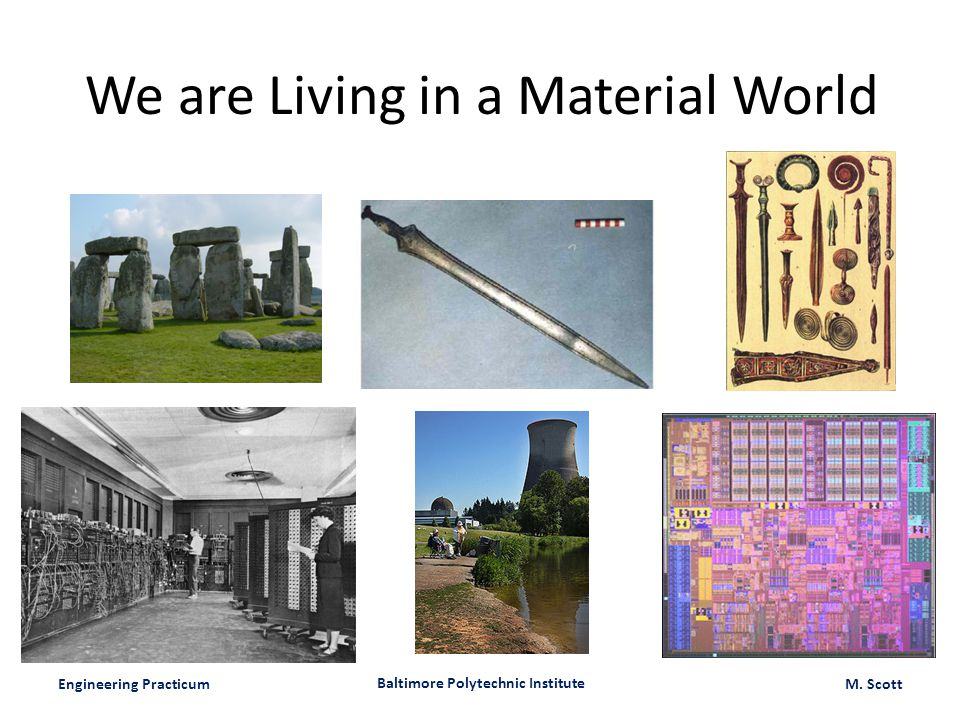 Engineering Practicum Baltimore Polytechnic Institute M. Scott We are Living in a Material World