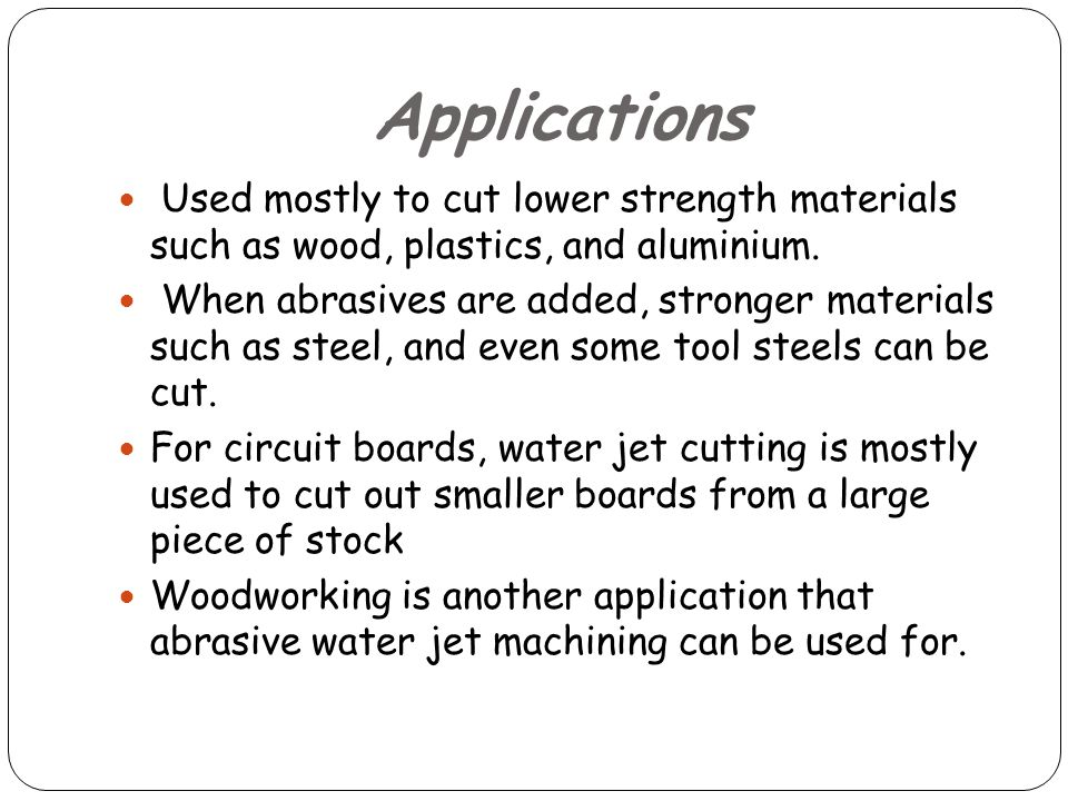 Applications Used mostly to cut lower strength materials such as wood, plastics, and aluminium.
