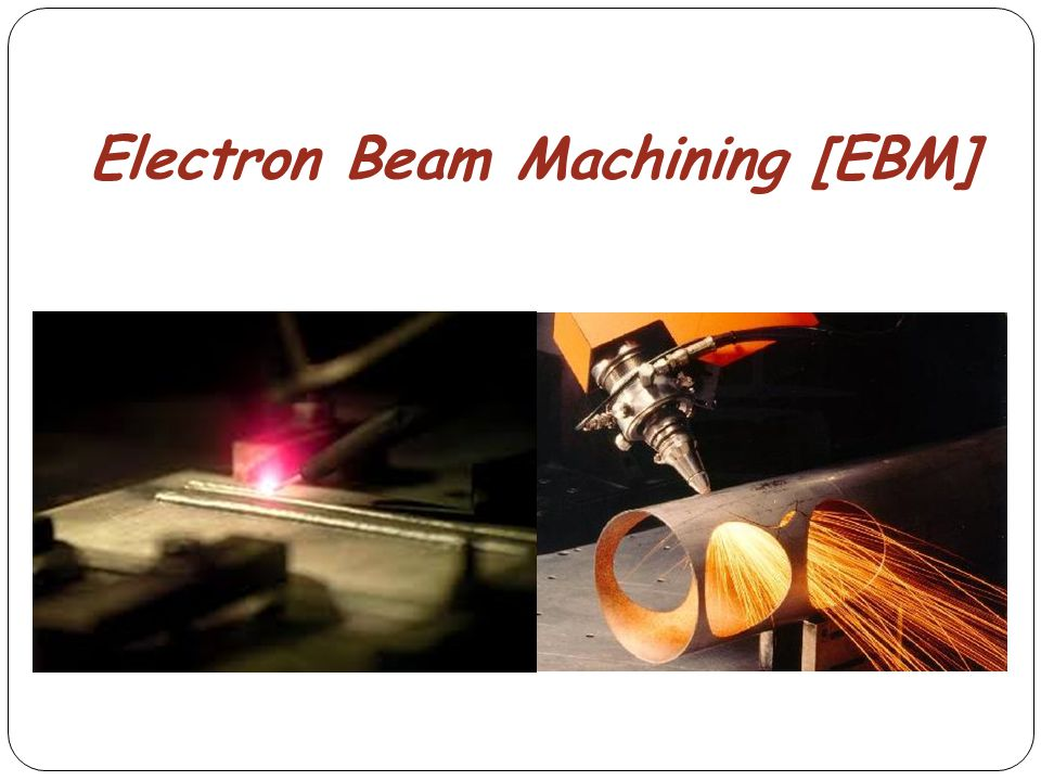 Electron Beam Machining [EBM]