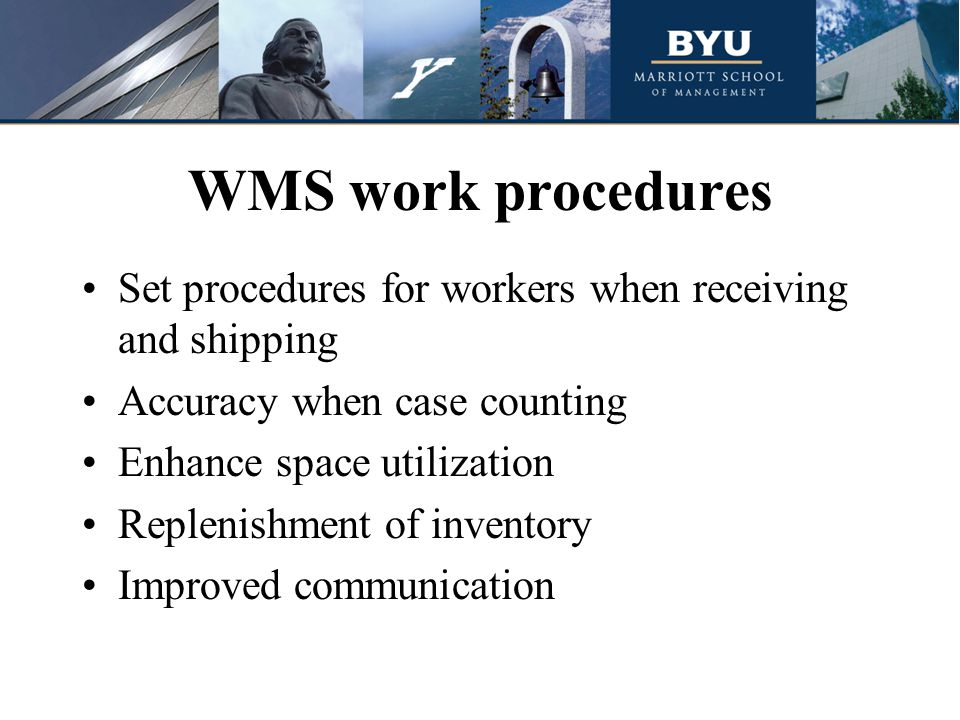 WMS work procedures Set procedures for workers when receiving and shipping Accuracy when case counting Enhance space utilization Replenishment of inventory Improved communication