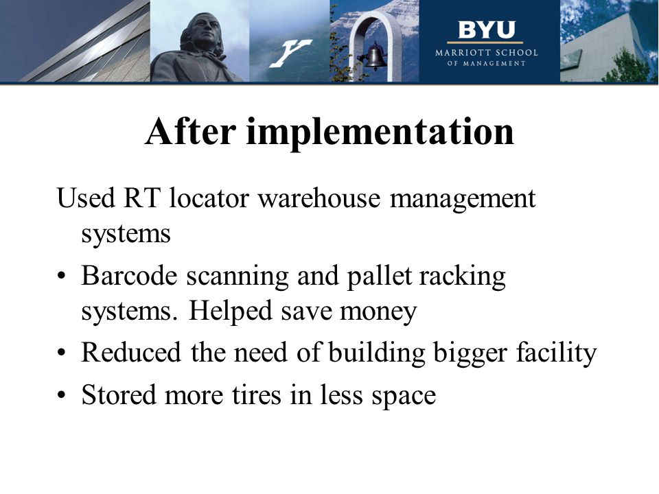 After implementation Used RT locator warehouse management systems Barcode scanning and pallet racking systems.