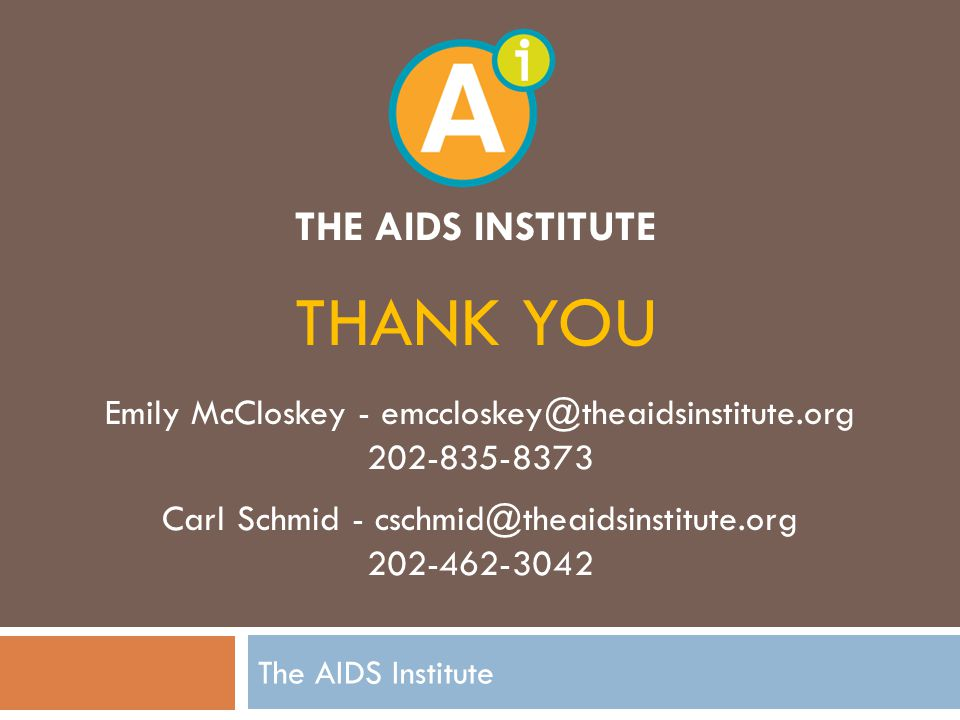 THE AIDS INSTITUTE The AIDS Institute THANK YOU Emily McCloskey Carl Schmid