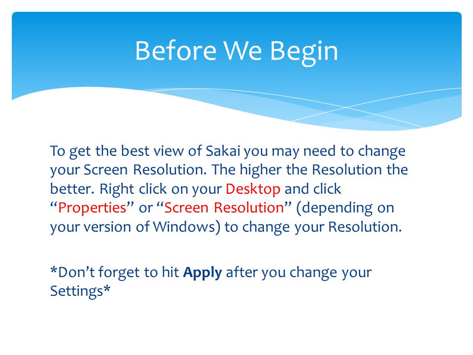 To get the best view of Sakai you may need to change your Screen Resolution.