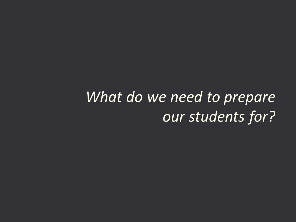 What do we need to prepare our students for