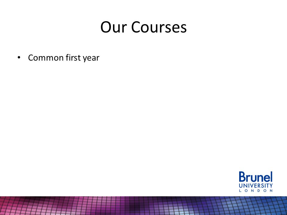Our Courses Common first year