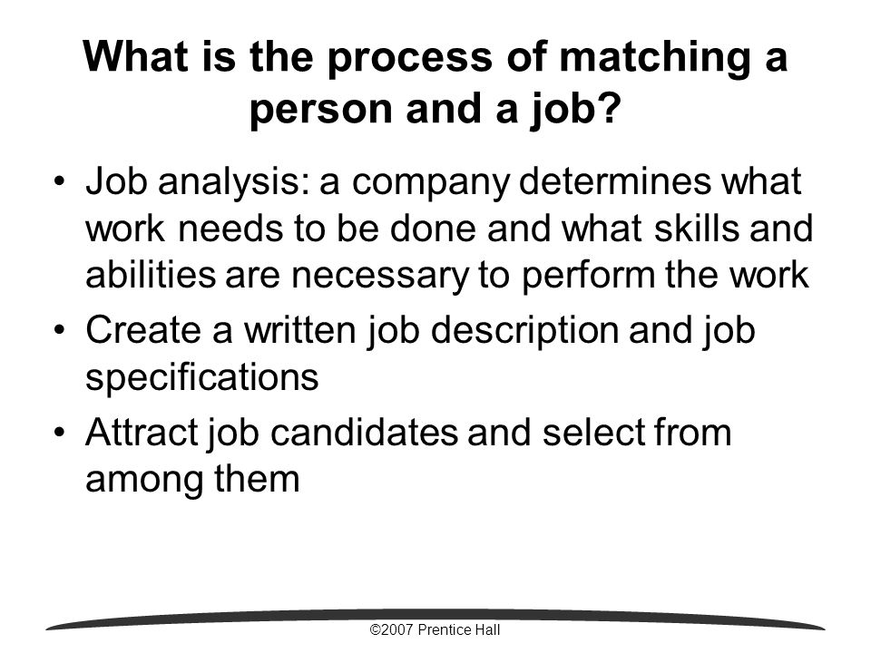 ©2007 Prentice Hall What is the process of matching a person and a job.