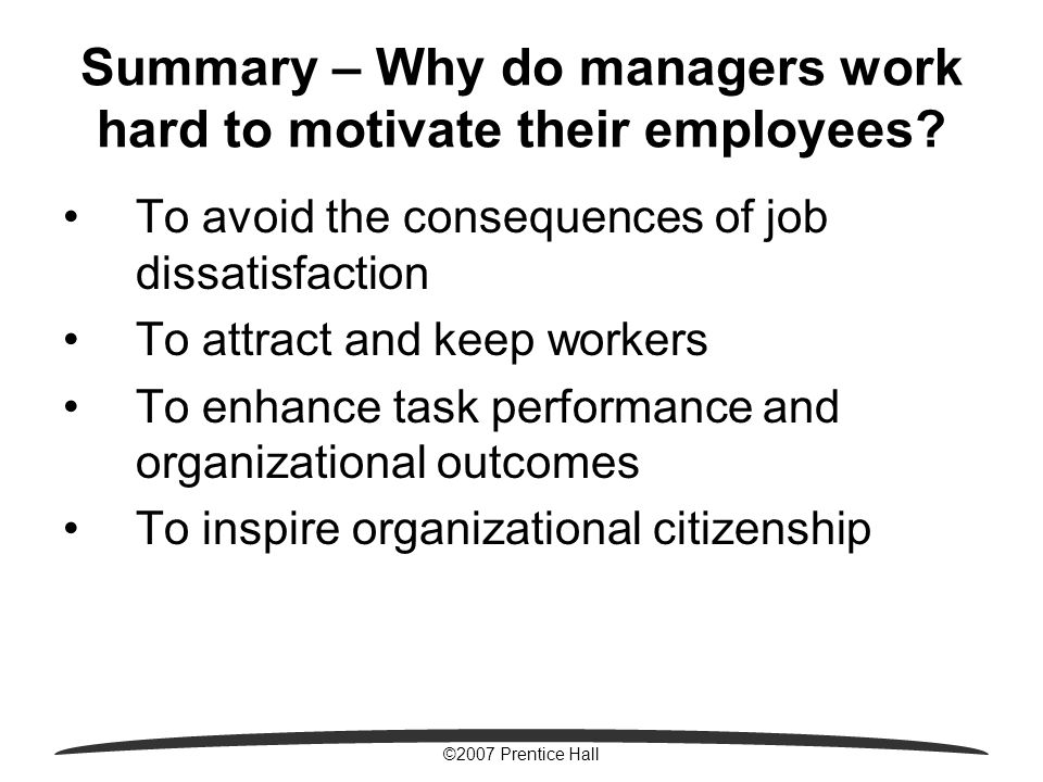 ©2007 Prentice Hall Summary – Why do managers work hard to motivate their employees.