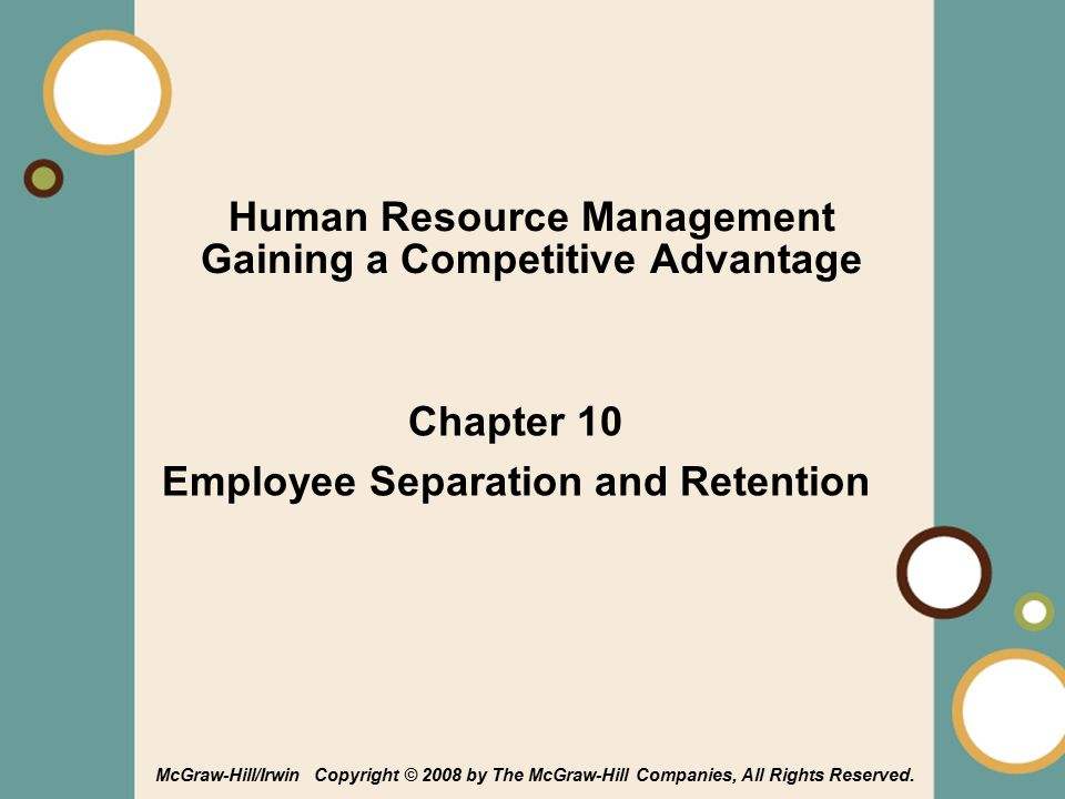1-1 Human Resource Management Gaining a Competitive Advantage Chapter 10 Employee Separation and Retention McGraw-Hill/Irwin Copyright © 2008 by The McGraw-Hill Companies, All Rights Reserved.
