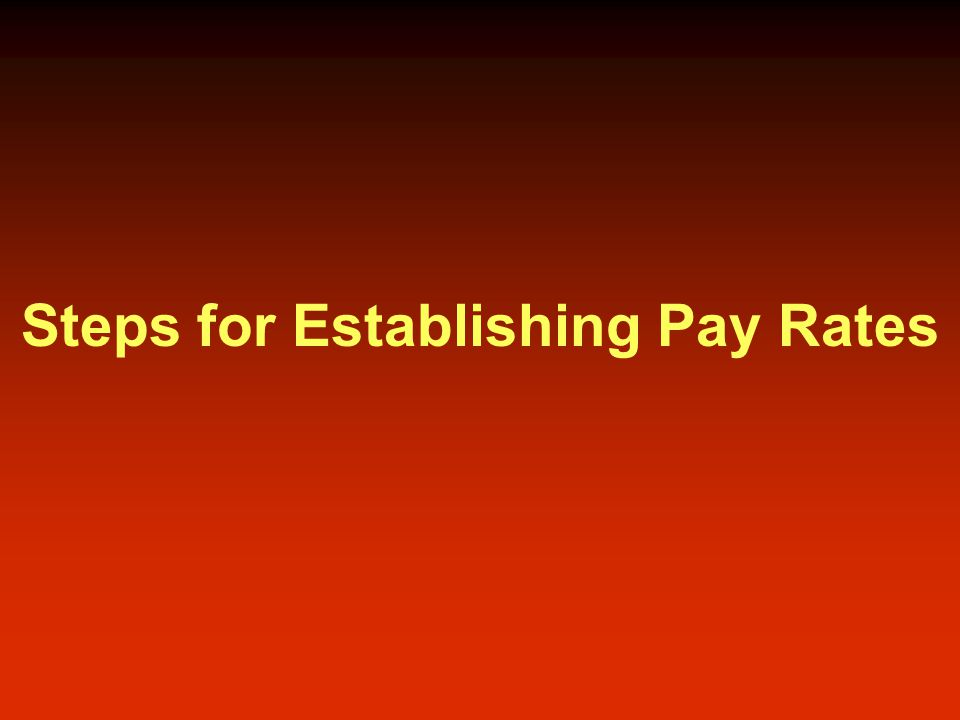 Steps for Establishing Pay Rates
