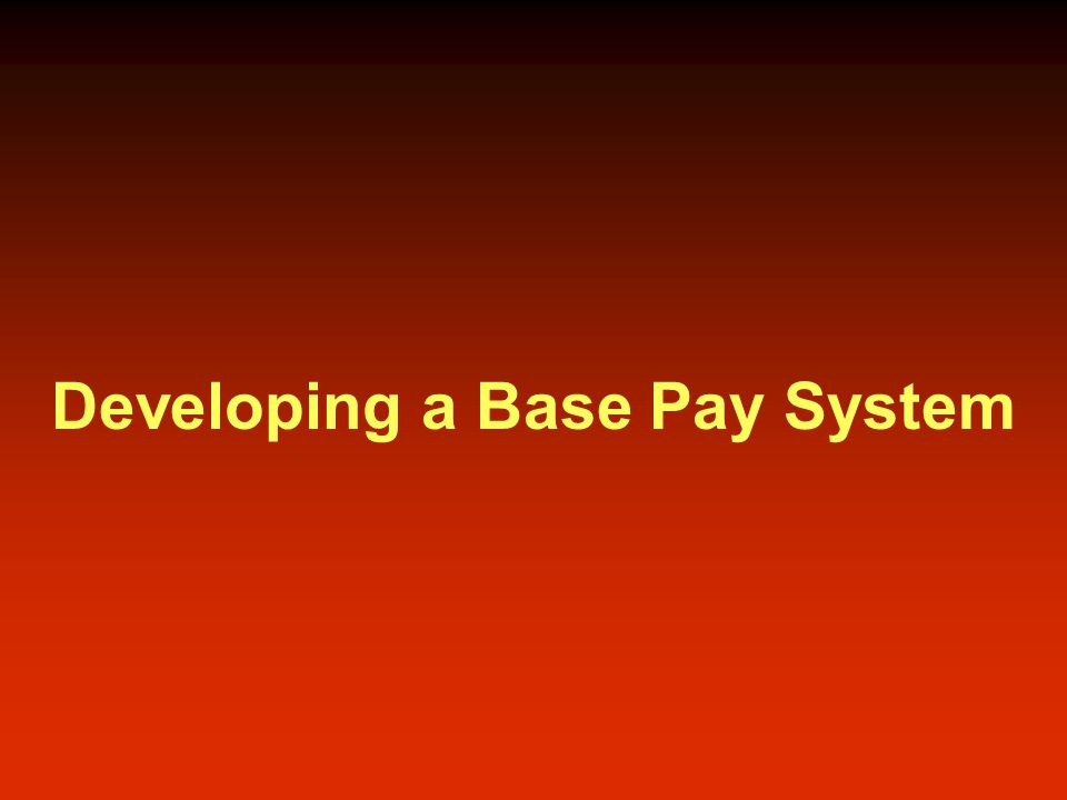 Developing a Base Pay System