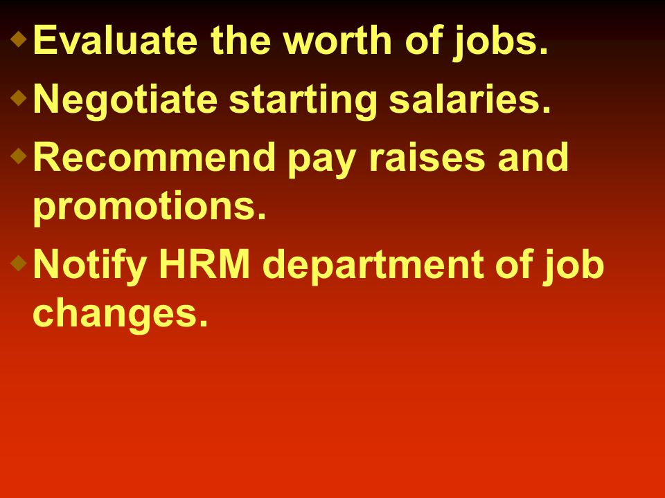  Evaluate the worth of jobs.  Negotiate starting salaries.
