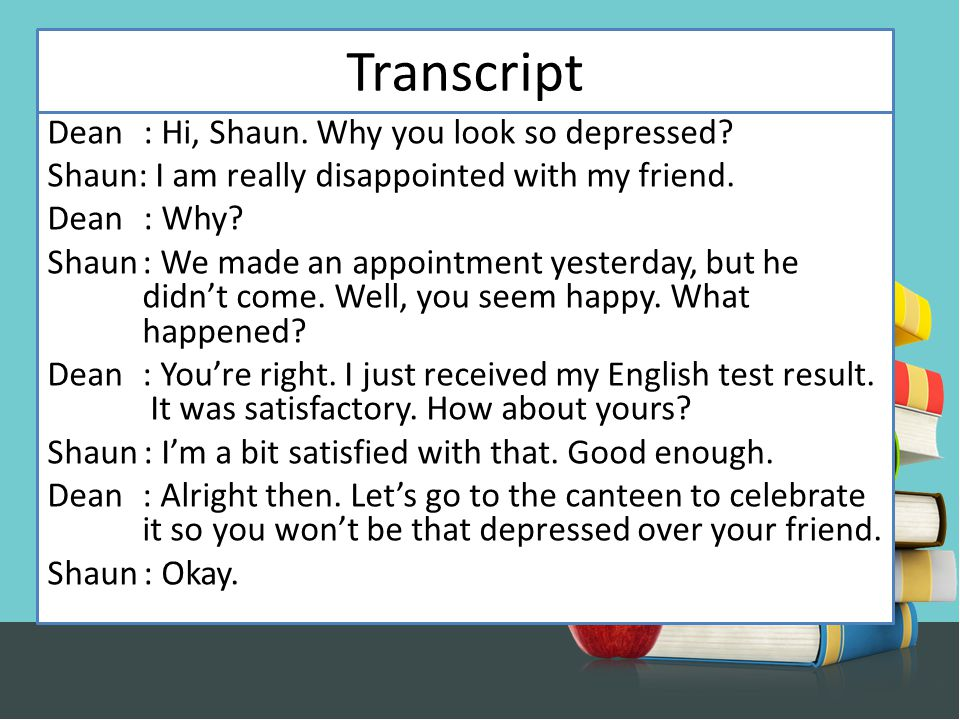 Transcript Dean: Hi, Shaun. Why you look so depressed.