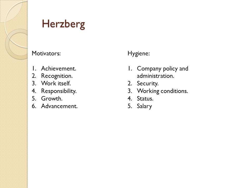 Herzberg Motivators: 1.Achievement. 2.Recognition.
