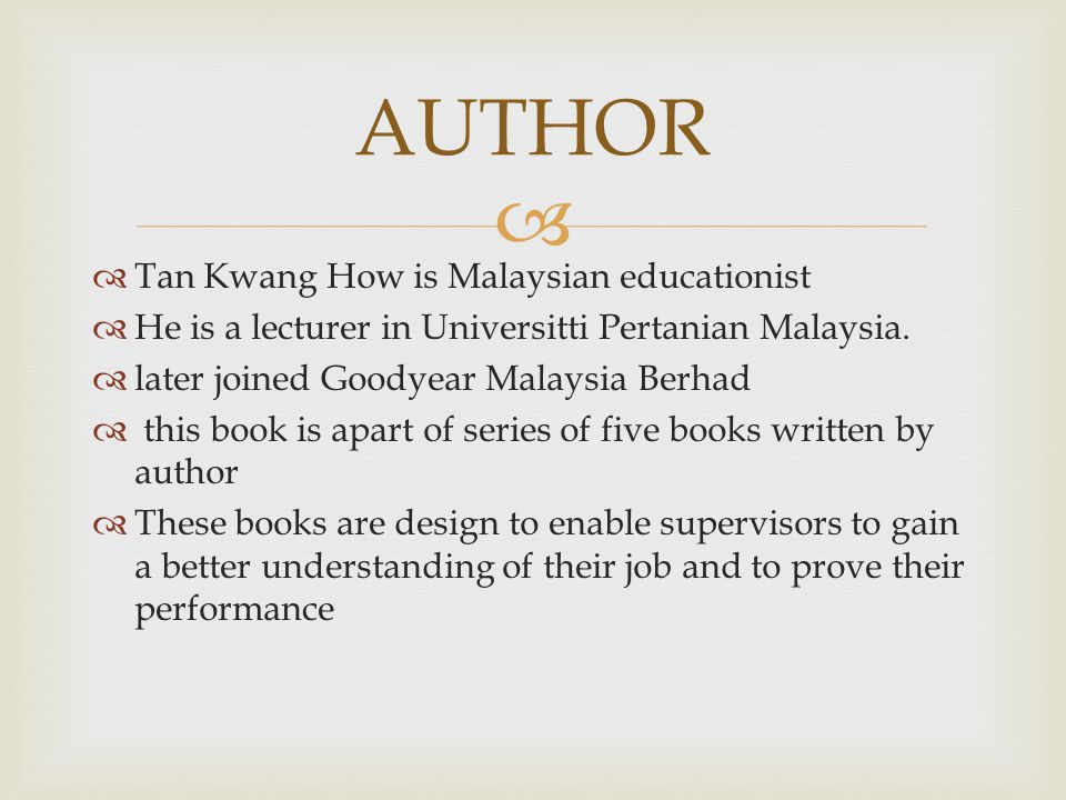   Tan Kwang How is Malaysian educationist  He is a lecturer in Universitti Pertanian Malaysia.  later joined Goodyear Malaysia Berhad  this book