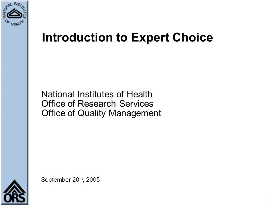 September 20 th, 2005 Introduction to Expert Choice National Institutes of Health Office of Research Services Office of Quality Management 1