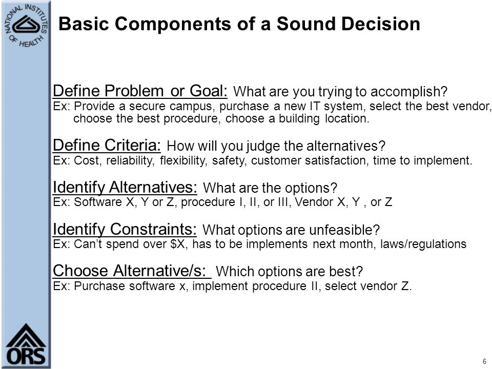 6 Basic Components of a Sound Decision Define Problem or Goal: What are you trying to accomplish.