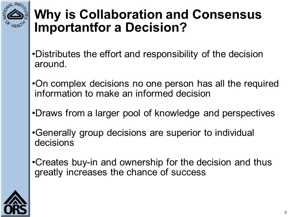 9 Why is Collaboration and Consensus Importantfor a Decision.