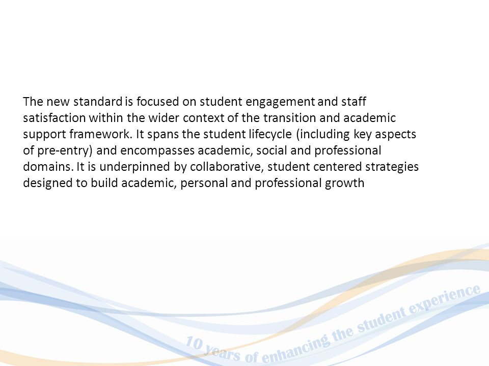The new standard is focused on student engagement and staff satisfaction within the wider context of the transition and academic support framework.