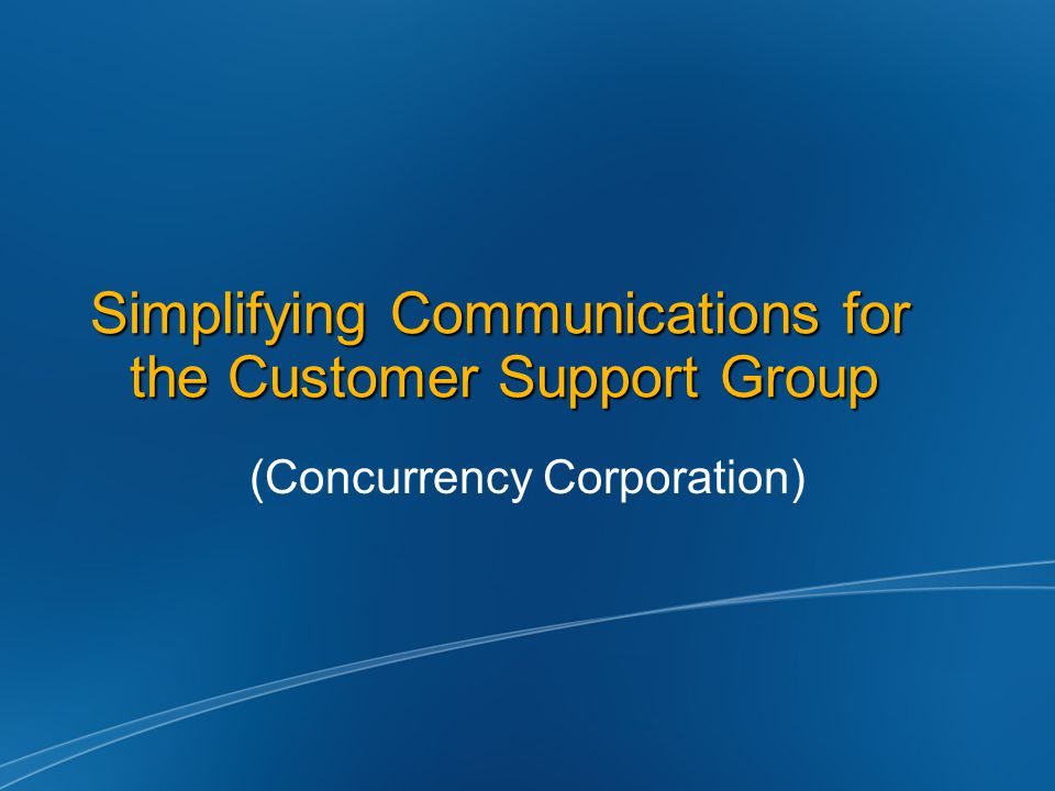 Simplifying Communications for the Customer Support Group (Concurrency Corporation)