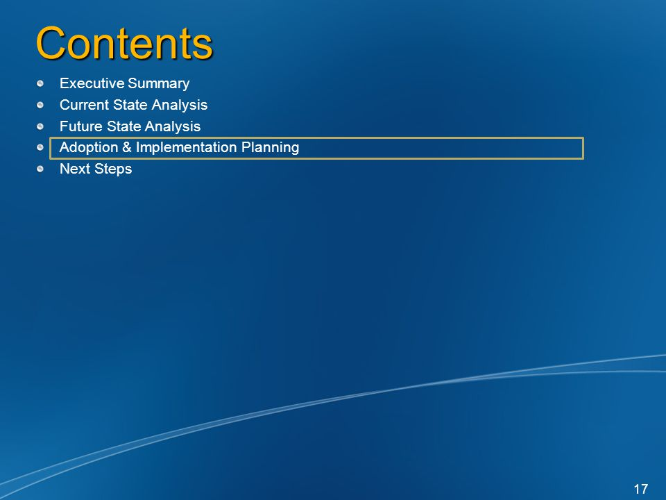Contents Executive Summary Current State Analysis Future State Analysis Adoption & Implementation Planning Next Steps 17