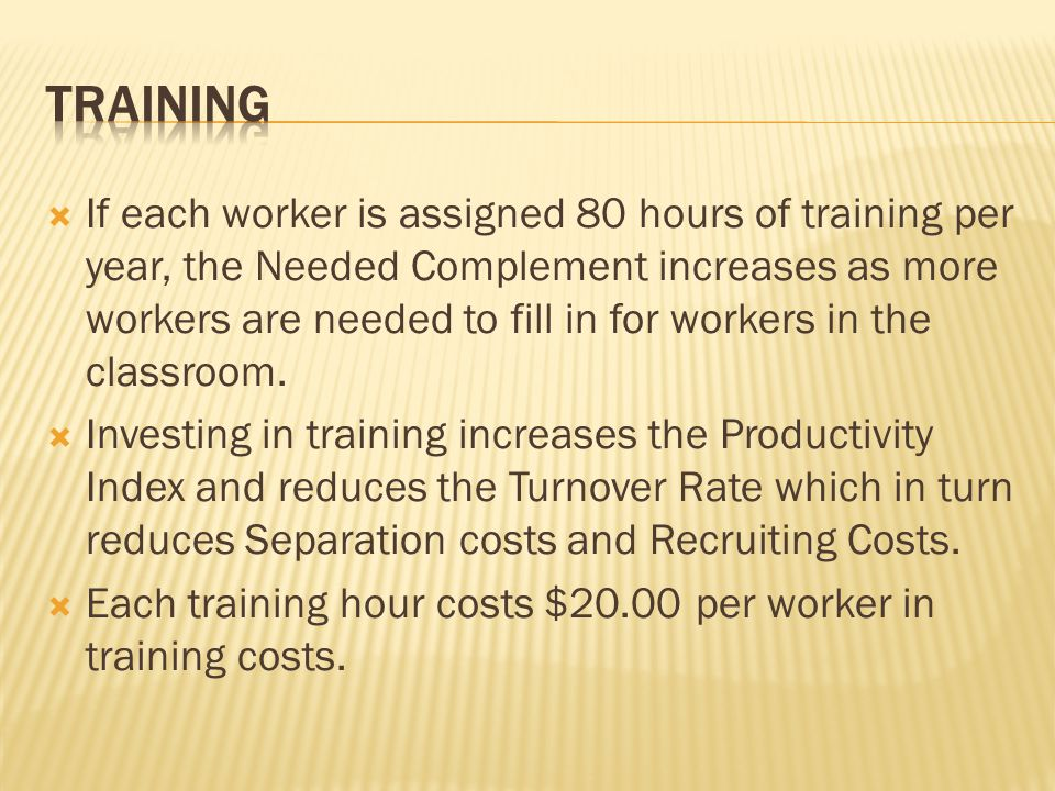 If each worker is assigned 80 hours of training per year, the Needed Complement increases as more workers are needed to fill in for workers in the classroom.