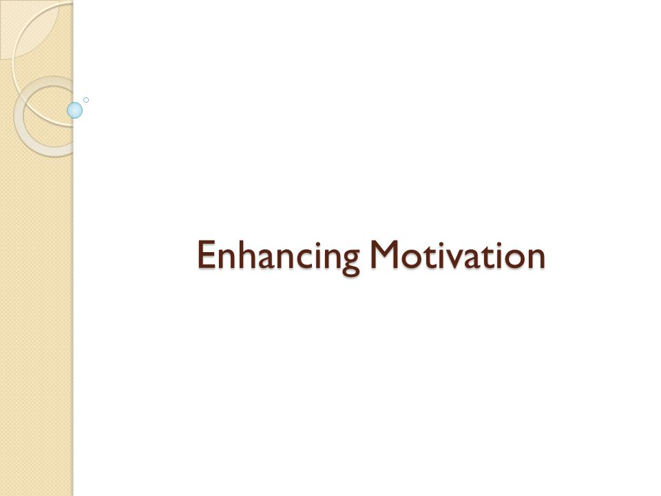 Enhancing Motivation